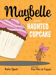 Maybelle and the Haunted Cupcake - Katie Speck<br/>