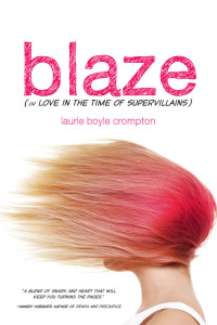 Blaze: (Or Love in the Time of Supervillains) - Laurie Boyle Crompton<br/>