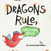Dragon's Rule, Princesses Drool - Courtney  Pippin-Mathur<br/>