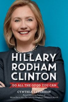 Hillary Rodham Clinton: Do All the Good You Can - Cynthia Levinson<br/>