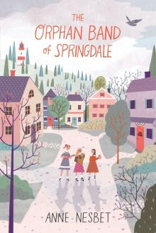 The Orphan Band of Springdale - Anne Nesbet<br/>