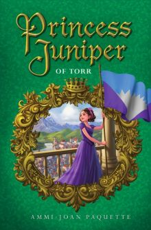 Princess Juniper of Torr - Ammi-Joan (A.J.) Paquette<br/>