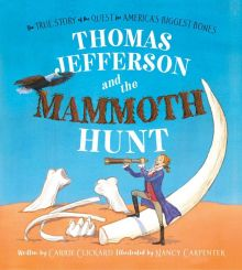 Thomas Jefferson and the Mammoth Hunt - Carrie Clickard<br/>