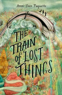 The Train of Lost Things - Ammi-Joan (A.J.) Paquette<br/>